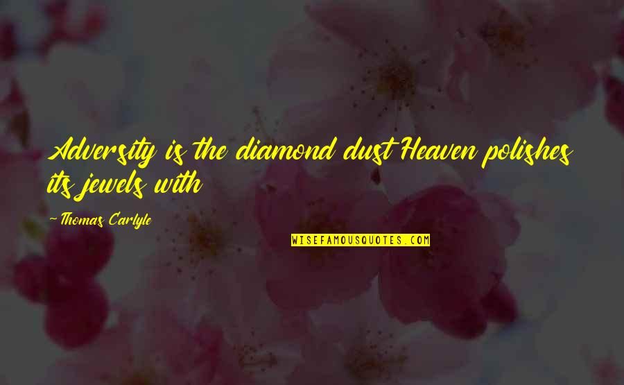 Polishes Quotes By Thomas Carlyle: Adversity is the diamond dust Heaven polishes its