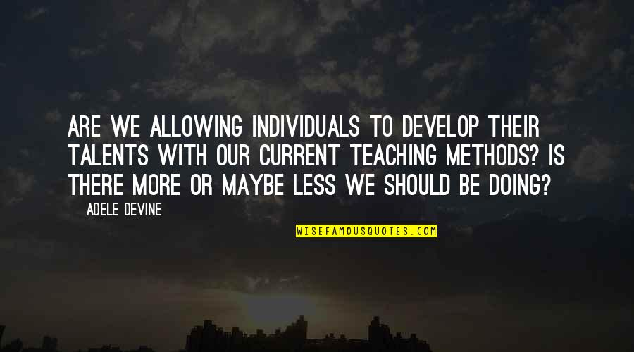 Political Animals Elaine Quotes By Adele Devine: Are we allowing individuals to develop their talents