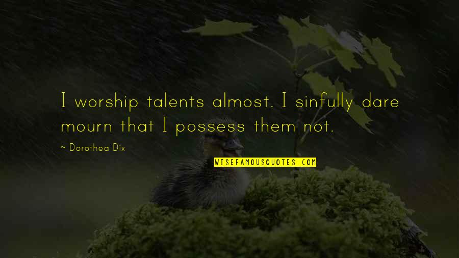 Political Animals Elaine Quotes By Dorothea Dix: I worship talents almost. I sinfully dare mourn