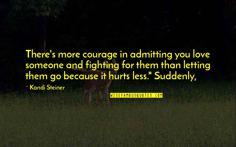 Political Conventions Quotes By Kandi Steiner: There's more courage in admitting you love someone