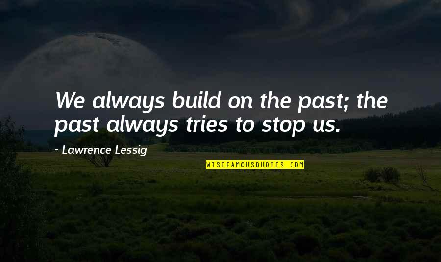 Political Conventions Quotes By Lawrence Lessig: We always build on the past; the past