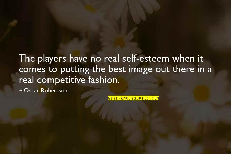 Political Conventions Quotes By Oscar Robertson: The players have no real self-esteem when it
