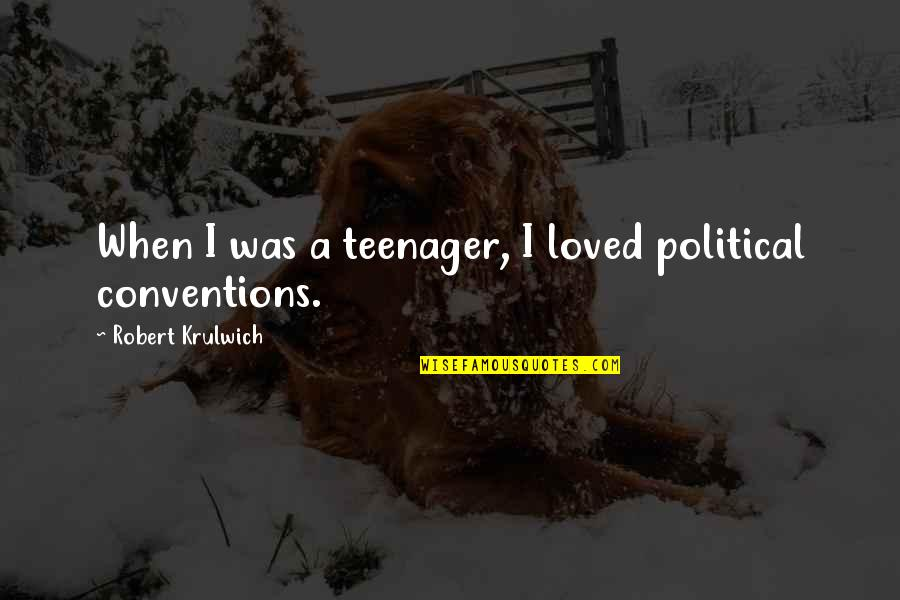 Political Conventions Quotes By Robert Krulwich: When I was a teenager, I loved political