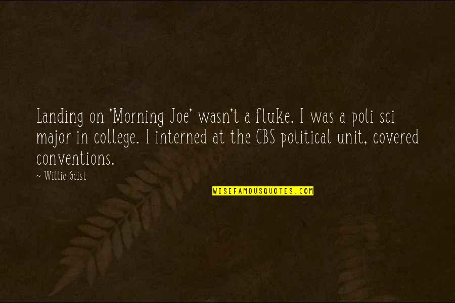 Political Conventions Quotes By Willie Geist: Landing on 'Morning Joe' wasn't a fluke. I