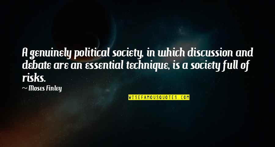 Political Discussion Quotes By Moses Finley: A genuinely political society, in which discussion and