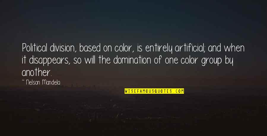 Political Division Quotes By Nelson Mandela: Political division, based on color, is entirely artificial;