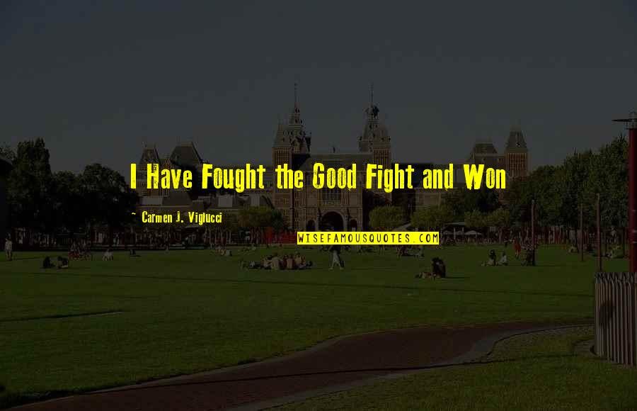 Political Humor Quotes By Carmen J. Viglucci: I Have Fought the Good Fight and Won