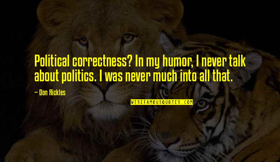 Political Humor Quotes By Don Rickles: Political correctness? In my humor, I never talk
