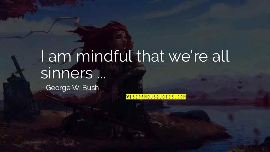 Political Humor Quotes By George W. Bush: I am mindful that we're all sinners ...