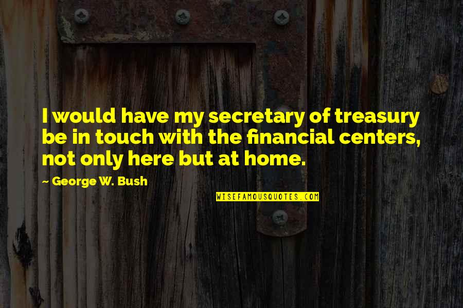 Political Humor Quotes By George W. Bush: I would have my secretary of treasury be
