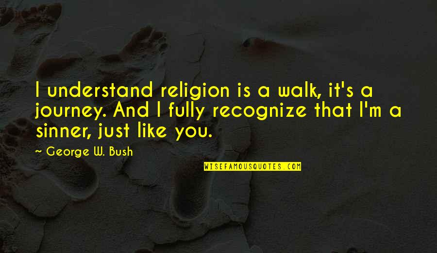 Political Humor Quotes By George W. Bush: I understand religion is a walk, it's a