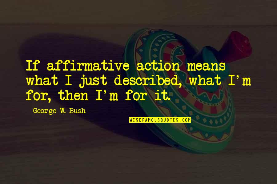 Political Humor Quotes By George W. Bush: If affirmative action means what I just described,