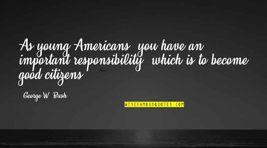 Political Humor Quotes By George W. Bush: As young Americans, you have an important responsibility,