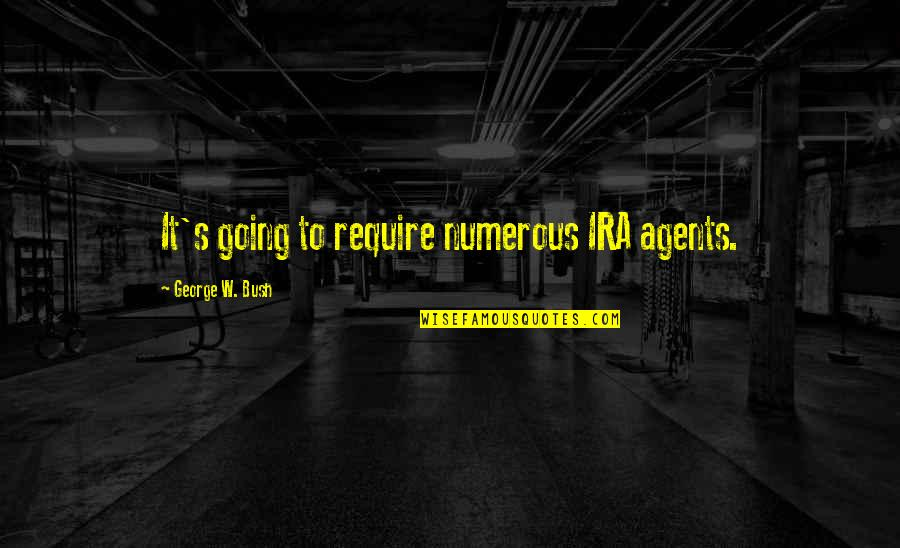 Political Humor Quotes By George W. Bush: It's going to require numerous IRA agents.