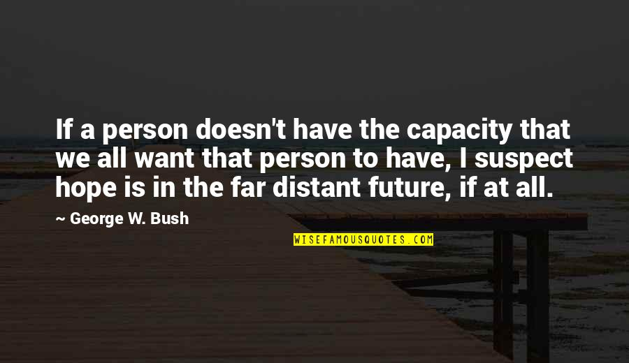Political Humor Quotes By George W. Bush: If a person doesn't have the capacity that