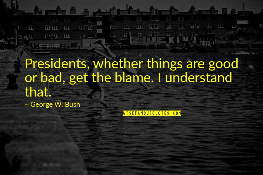 Political Humor Quotes By George W. Bush: Presidents, whether things are good or bad, get