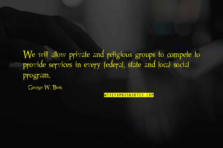 Political Humor Quotes By George W. Bush: We will allow private and religious groups to
