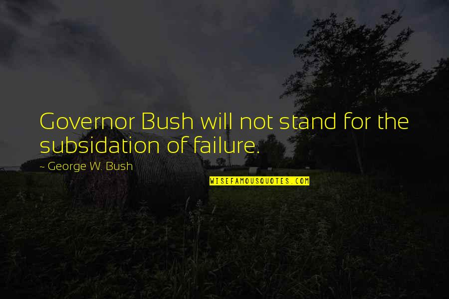 Political Humor Quotes By George W. Bush: Governor Bush will not stand for the subsidation