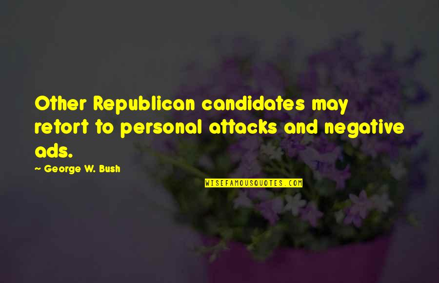 Political Humor Quotes By George W. Bush: Other Republican candidates may retort to personal attacks