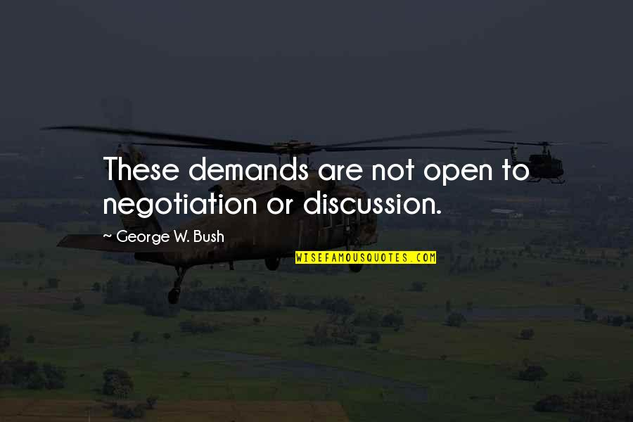 Political Humor Quotes By George W. Bush: These demands are not open to negotiation or