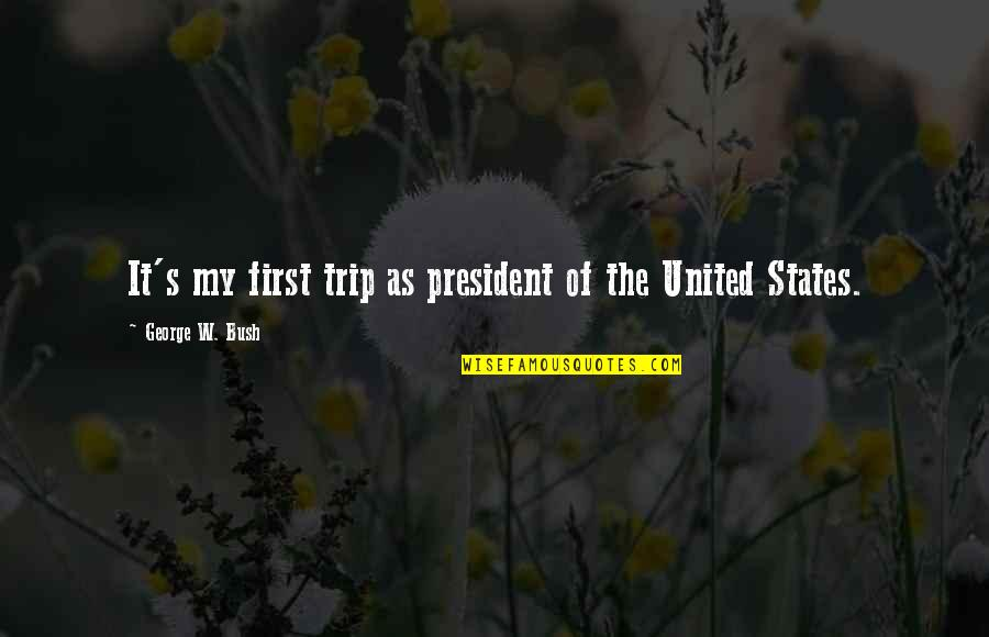 Political Humor Quotes By George W. Bush: It's my first trip as president of the