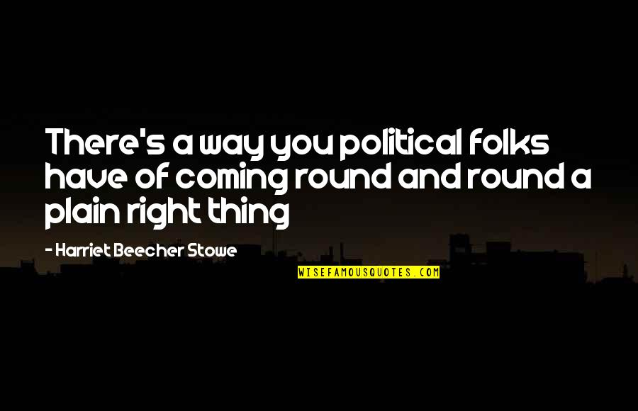 Political Humor Quotes By Harriet Beecher Stowe: There's a way you political folks have of