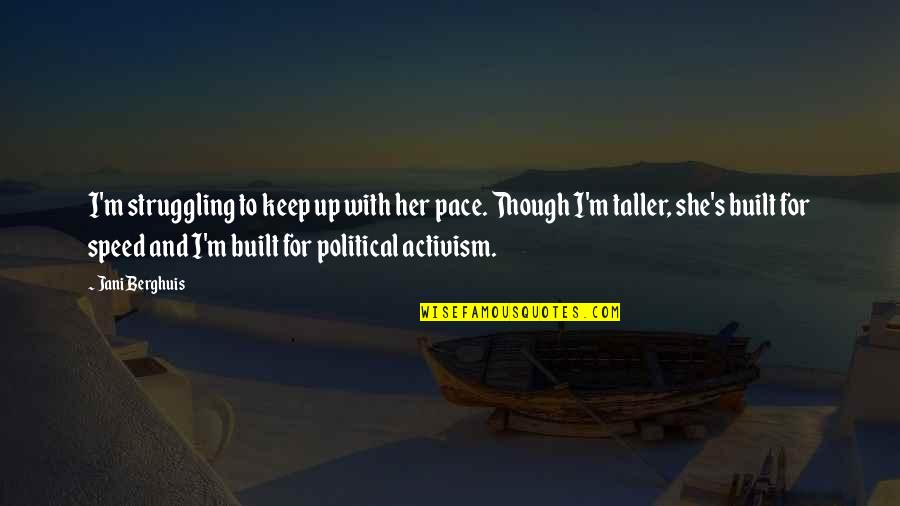 Political Humor Quotes By Jani Berghuis: I'm struggling to keep up with her pace.