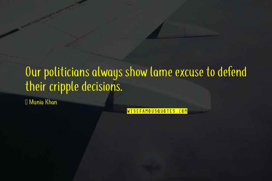 Political Humor Quotes By Munia Khan: Our politicians always show lame excuse to defend