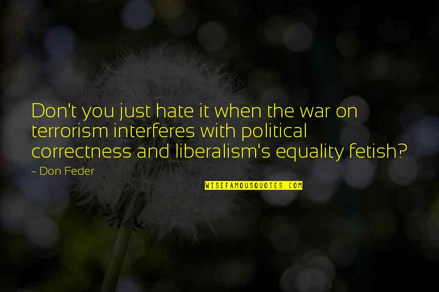 Political Liberalism Quotes By Don Feder: Don't you just hate it when the war