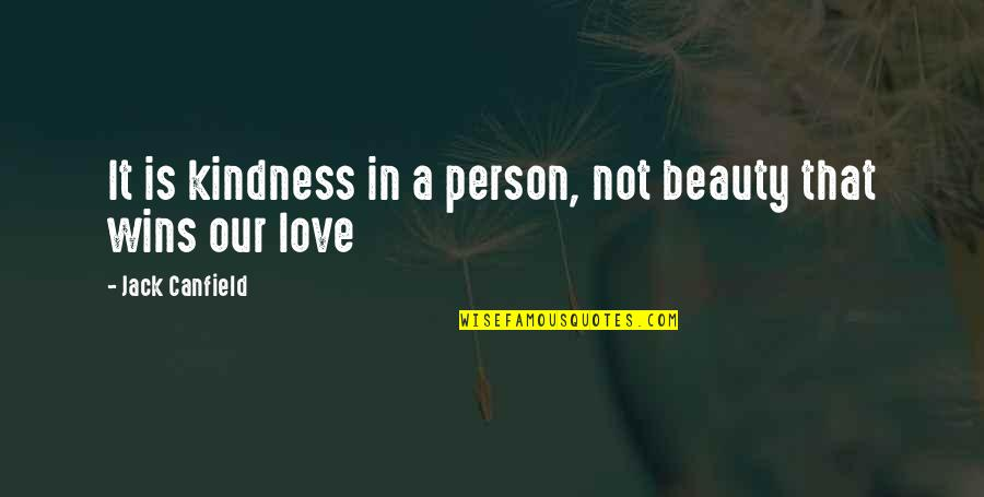 Political Liberalism Quotes By Jack Canfield: It is kindness in a person, not beauty
