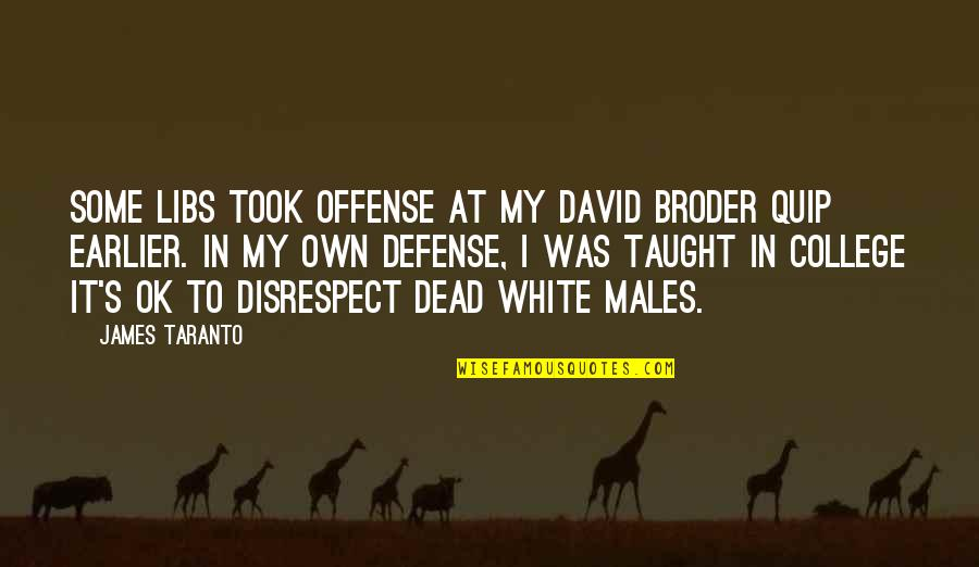 Political Liberalism Quotes By James Taranto: Some libs took offense at my David Broder