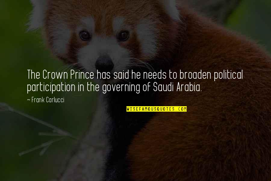 Political Participation Quotes By Frank Carlucci: The Crown Prince has said he needs to