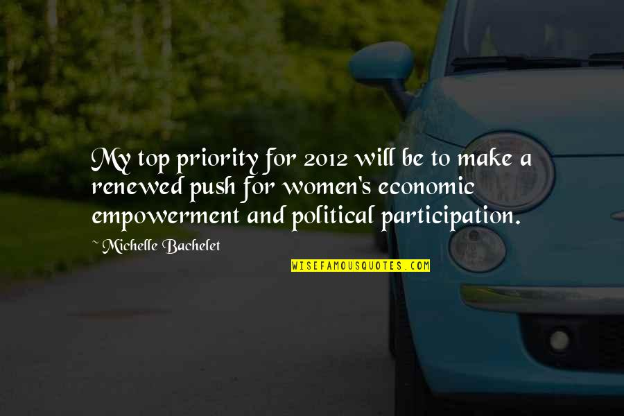 Political Participation Quotes By Michelle Bachelet: My top priority for 2012 will be to