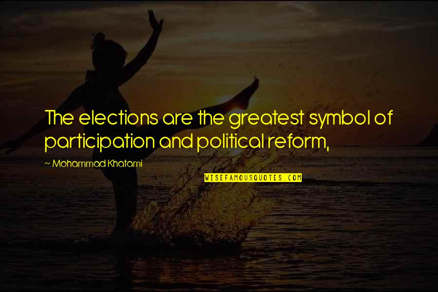 Political Participation Quotes By Mohammad Khatami: The elections are the greatest symbol of participation