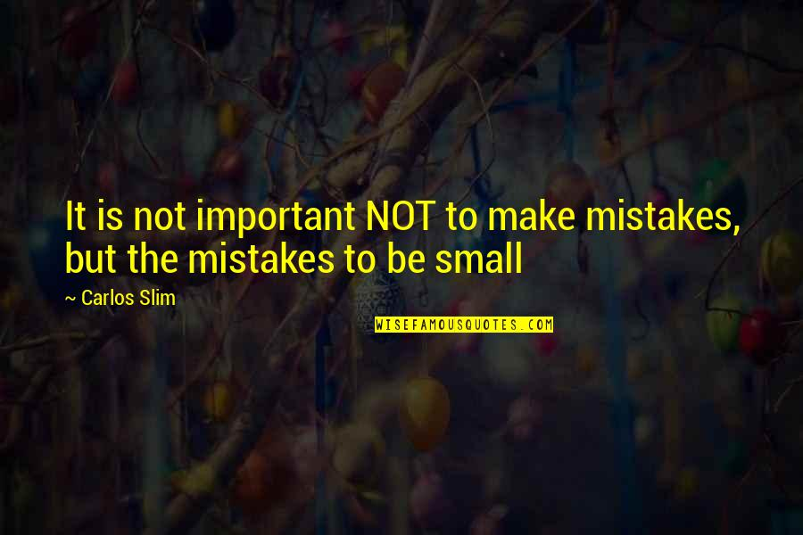 Political Strategies Quotes By Carlos Slim: It is not important NOT to make mistakes,