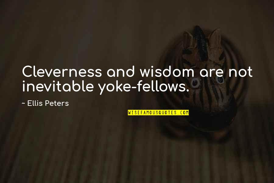 Political Strategies Quotes By Ellis Peters: Cleverness and wisdom are not inevitable yoke-fellows.
