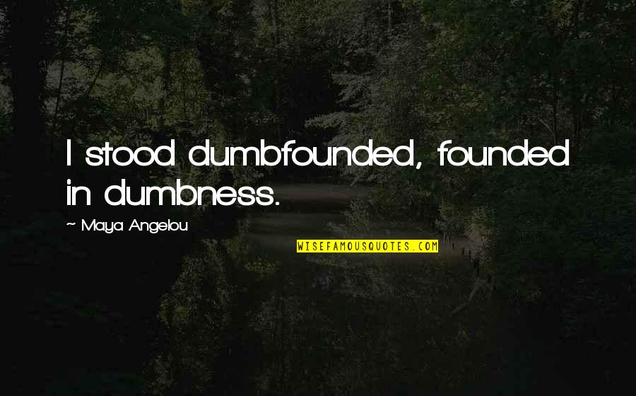 Political Strategies Quotes By Maya Angelou: I stood dumbfounded, founded in dumbness.
