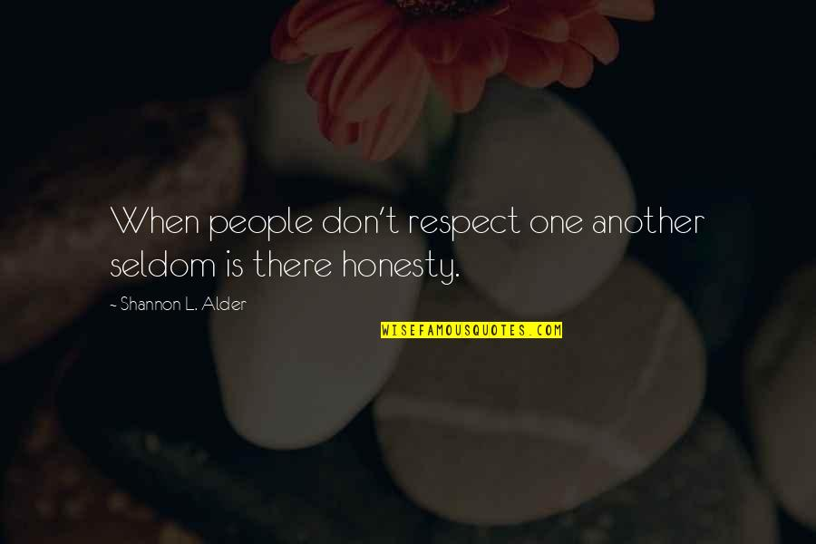 Political Strategies Quotes By Shannon L. Alder: When people don't respect one another seldom is
