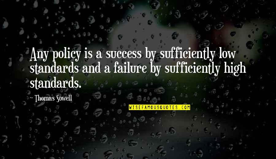 Political Strategies Quotes By Thomas Sowell: Any policy is a success by sufficiently low