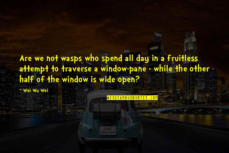 Politicking Quotes By Wei Wu Wei: Are we not wasps who spend all day