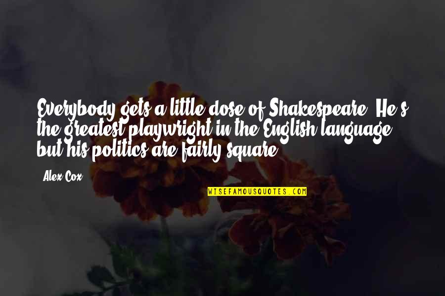 Politics And The English Language Quotes By Alex Cox: Everybody gets a little dose of Shakespeare. He's