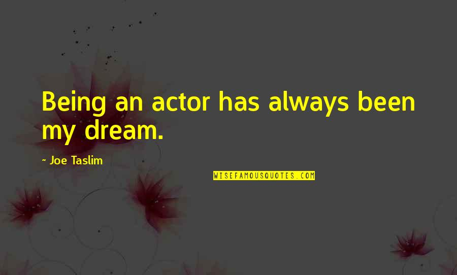 Politics And The English Language Quotes By Joe Taslim: Being an actor has always been my dream.