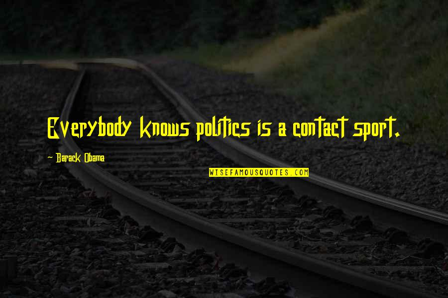 Politics In Sports Quotes By Barack Obama: Everybody knows politics is a contact sport.