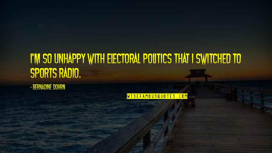 Politics In Sports Quotes By Bernadine Dohrn: I'm so unhappy with electoral politics that I