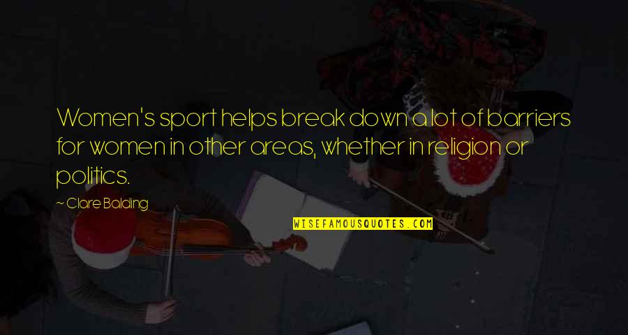 Politics In Sports Quotes By Clare Balding: Women's sport helps break down a lot of