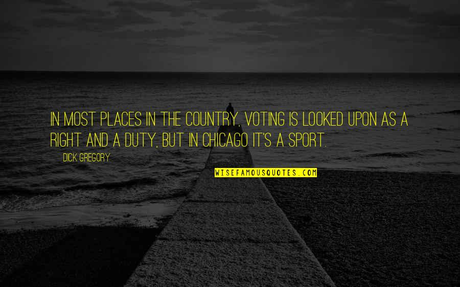 Politics In Sports Quotes By Dick Gregory: In most places in the country, voting is