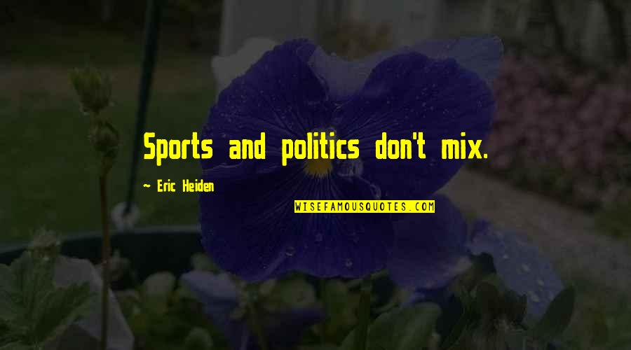 Politics In Sports Quotes By Eric Heiden: Sports and politics don't mix.