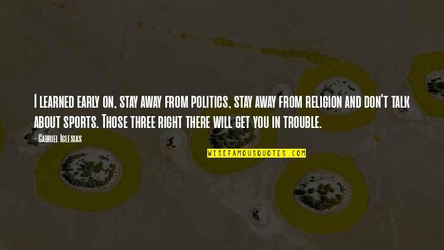 Politics In Sports Quotes By Gabriel Iglesias: I learned early on, stay away from politics,