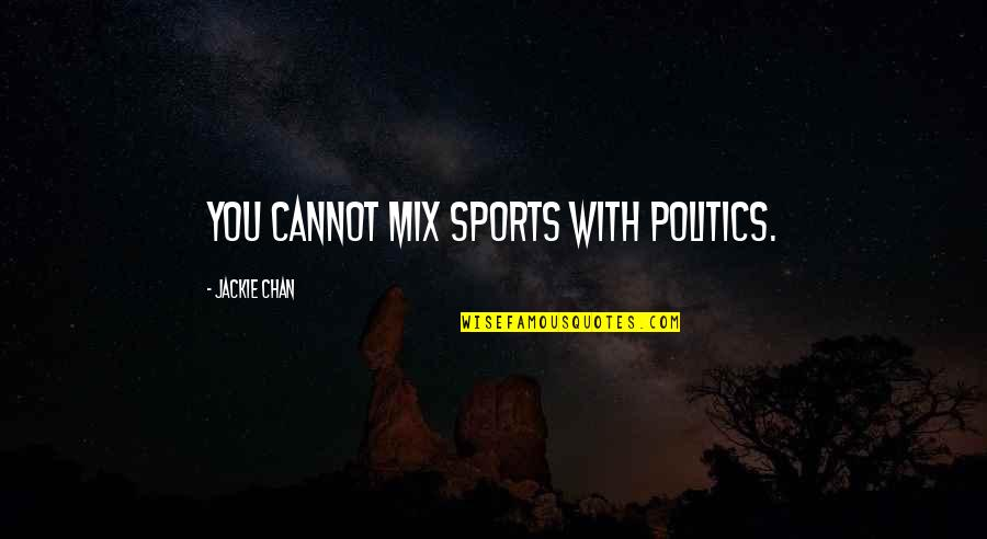 Politics In Sports Quotes By Jackie Chan: You cannot mix sports with politics.