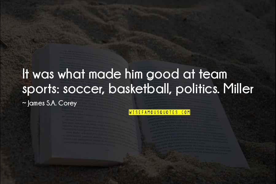 Politics In Sports Quotes By James S.A. Corey: It was what made him good at team